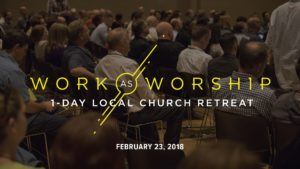 Work As Worship Retreat @ Ten Mile Christian Church | Meridian | Idaho | United States